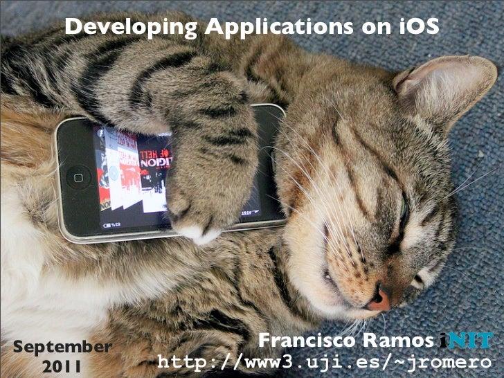 Developing Applications on iOSSeptember           Francisco Ramos   2011     http://www3.uji.es/~jromero