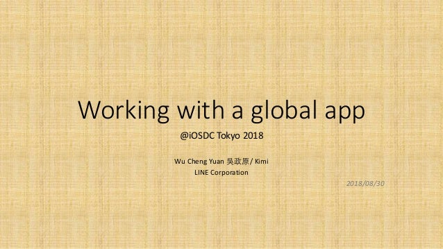 Working with a global app @iOSDC Tokyo 2018 Wu Cheng Yuan / Kimi LINE Corporation 2018/08/30