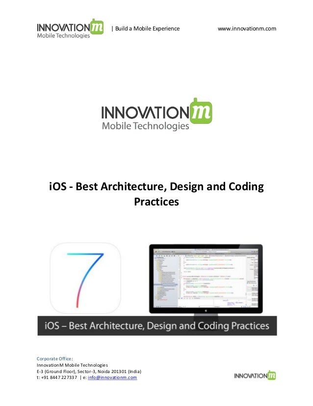   Build a Mobile Experience  www.innovationm.com  iOS - Best Architecture, Design and Coding Practices  Corporate Office: ...