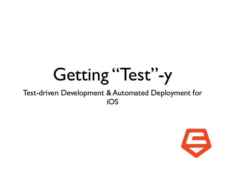 """Getting """"Test""""-yTest-driven Development & Automated Deployment for                        iOS"""