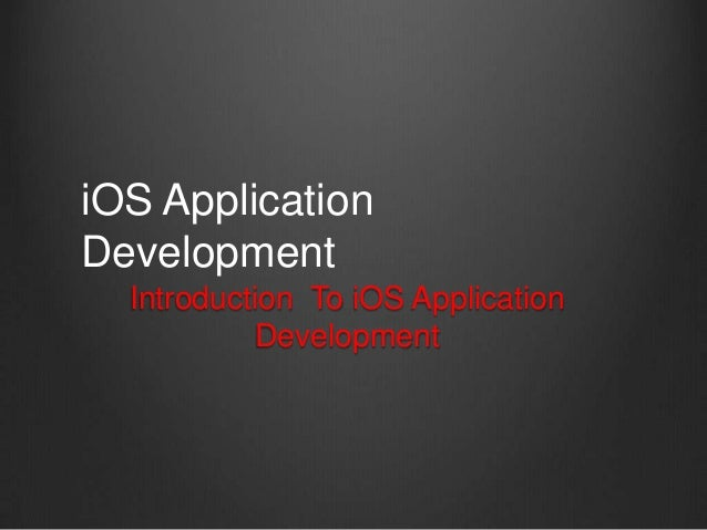 Introduction To iOS Application Development iOS Application Development