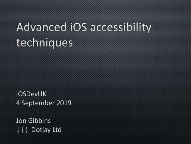 iOSDevUK 4 September 2019 Jon Gibbins .j { } Dotjay Ltd