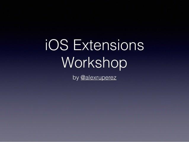 iOS Extensions Workshop by @alexruperez