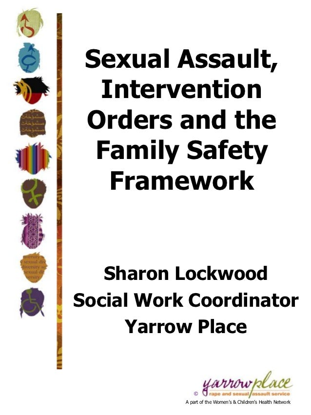 Sexual Assault,  Intervention Orders and the  Family Safety   Framework   Sharon LockwoodSocial Work Coordinator     Yarro...