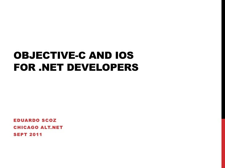 Objective-C and iOSfor .NET Developers<br />Eduardo Scoz<br />Chicago ALT.NET<br />Sept 2011<br />