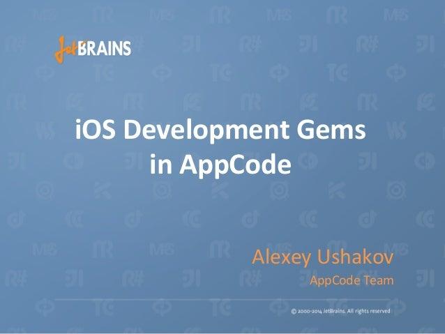 iOS  Development  Gems   in  AppCode   Alexey  Ushakov   AppCode  Team