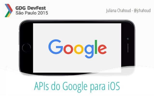 APIs do Google para iOS Juliana Chahoud - @jchahoud