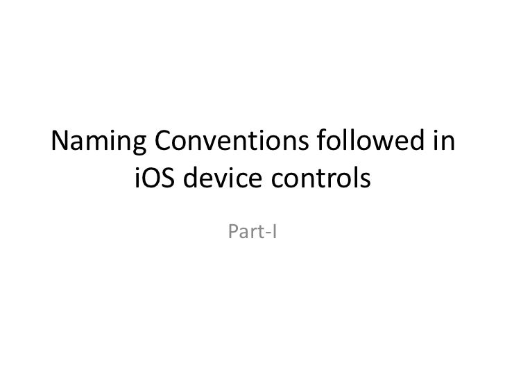 Naming Conventions followed in     iOS device controls             Part-I