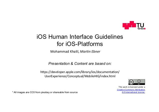 iOS Human Interface Guidelines for iOS-Platforms MohammadKhalil,Mar$nEbner Presentation & Content are based on: h,ps:/...