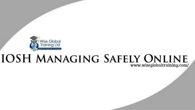2Wise Global Training Ltd  IOSH MANAGING SAFELY ONLINE  www. wiseglobultraining. com/