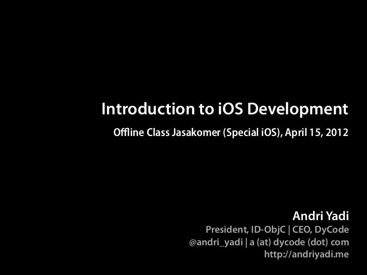 Introduction to iOS Development Offline Class Jasakomer (Special iOS), April 15, 2012                                     ...