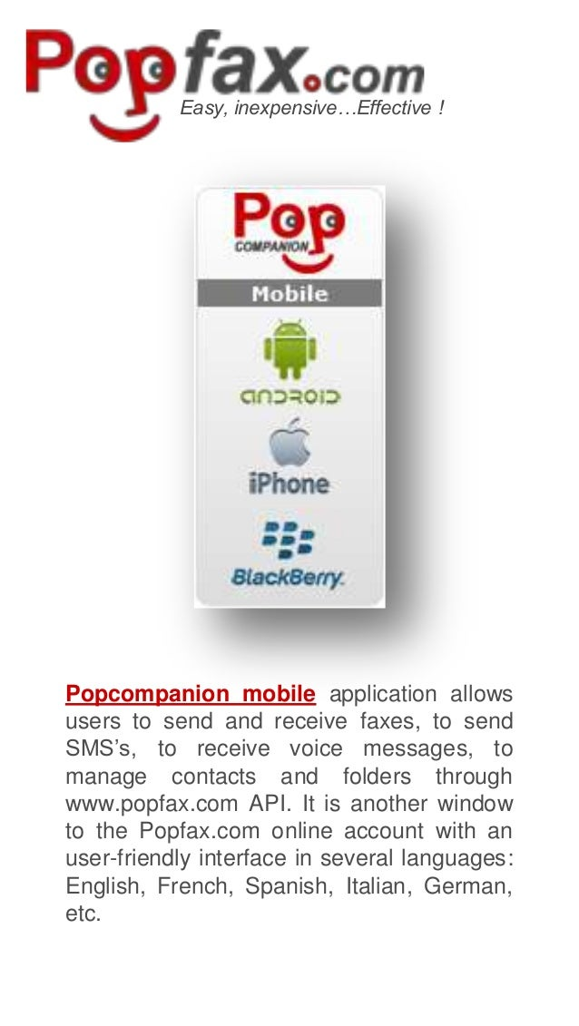 Easy, inexpensive…Effective !  Popcompanion mobile application allows users to send and receive faxes, to send SMS's, to r...