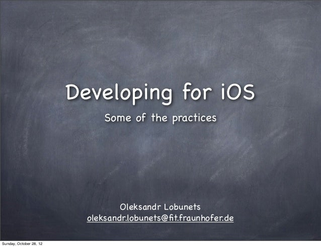 Developing for iOS                               Some of the practices                                   Oleksandr Lobunet...