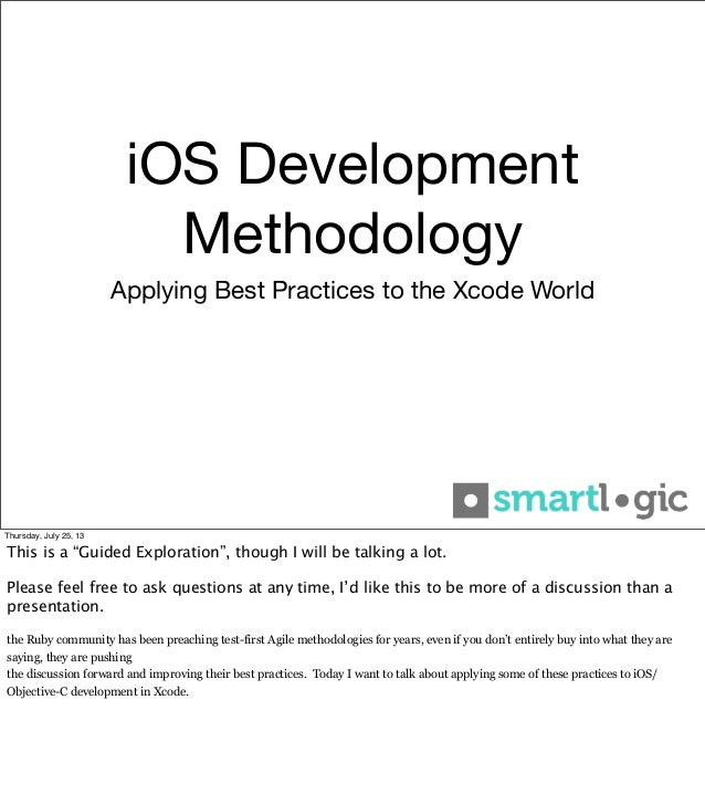 """iOS Development Methodology Applying Best Practices to the Xcode World Thursday, July 25, 13 This is a """"Guided Exploration..."""