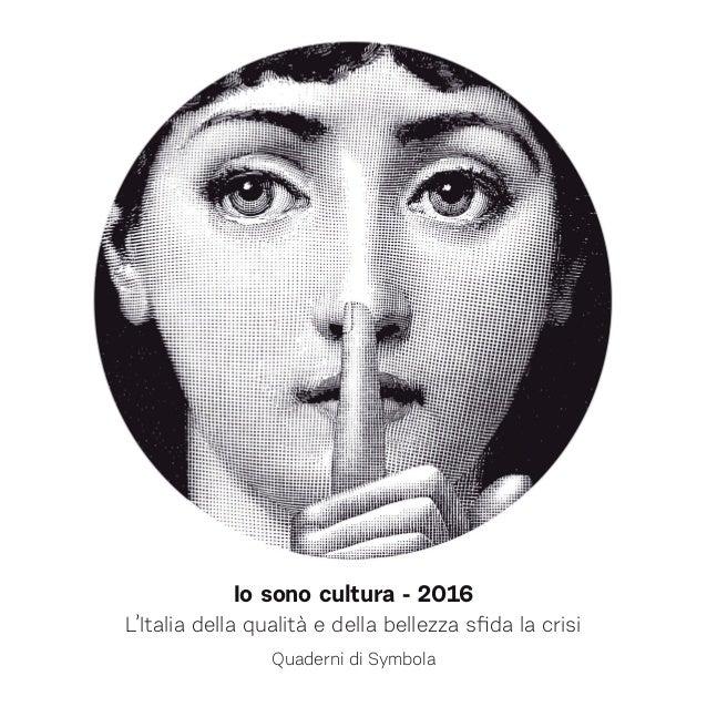 Io sono cultura - 2016 L'Italia della qualità e della bellezza sfida la crisi Quaderni di Symbola