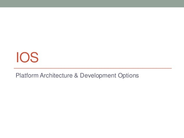 IOSPlatform Architecture & Development Options