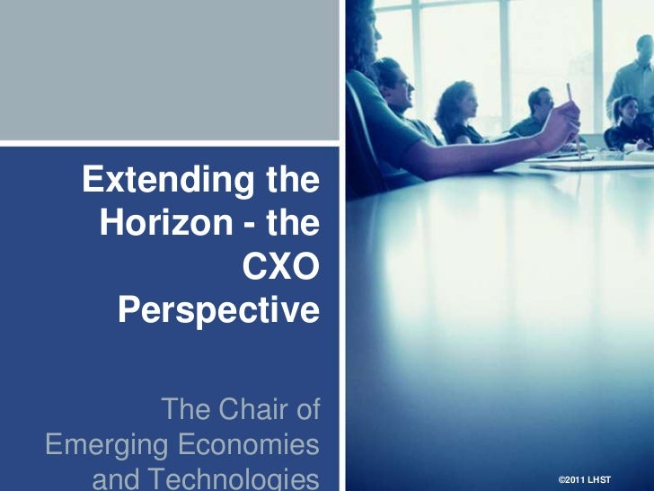 Extending the Horizon - the CXO Perspective<br />The Chair of Emerging Economies and Technologies<br />