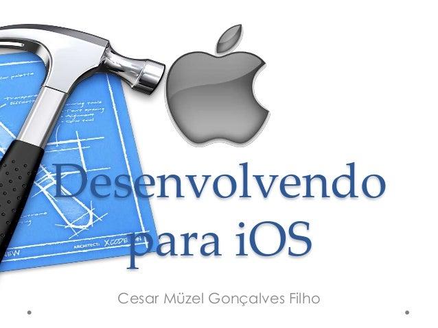 Desenvolvendo para iOS Cesar Müzel Gonçalves Filho