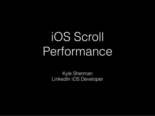 iOS Scroll Performance Kyle Sherman LinkedIn iOS Developer
