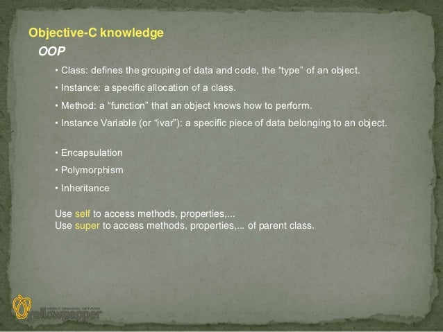"""Objective-C knowledge OOP    • Class: defines the grouping of data and code, the """"type"""" of an object.    • Instance: a spe..."""