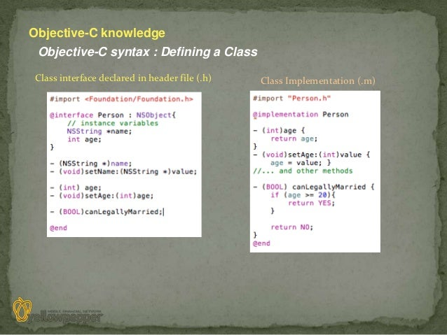 Objective-C knowledge Objective-C syntax : Defining a ClassClass interface declared in header file (.h)   Class Implementa...