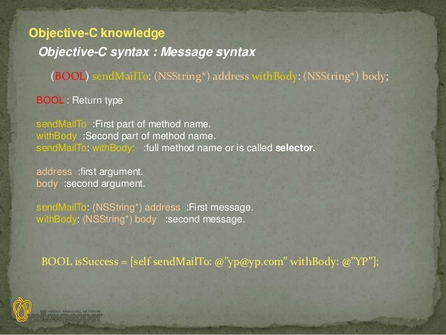 Objective-C knowledge Objective-C syntax : Message syntax    (BOOL) sendMailTo: (NSString*) address withBody: (NSString*) ...