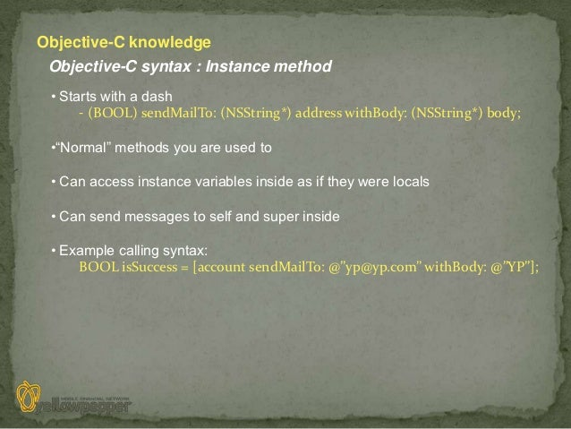 Objective-C knowledge Objective-C syntax : Instance method • Starts with a dash      - (BOOL) sendMailTo: (NSString*) addr...