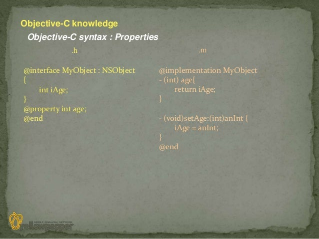 Objective-C knowledge Objective-C syntax : Properties            .h                                .m@interface MyObject :...