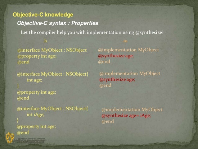 Objective-C knowledge Objective-C syntax : Properties  Let the compiler help you with implementation using @synthesize!   ...