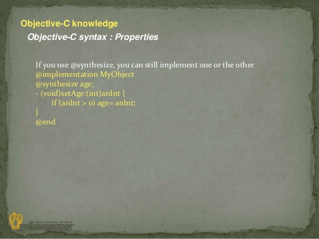 Objective-C knowledge Objective-C syntax : Properties   If you use @synthesize, you can still implement one or the other  ...