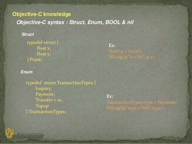 Objective-C knowledge Objective-C syntax : Struct, Enum, BOOL & nil   Struct     typedef struct {                         ...