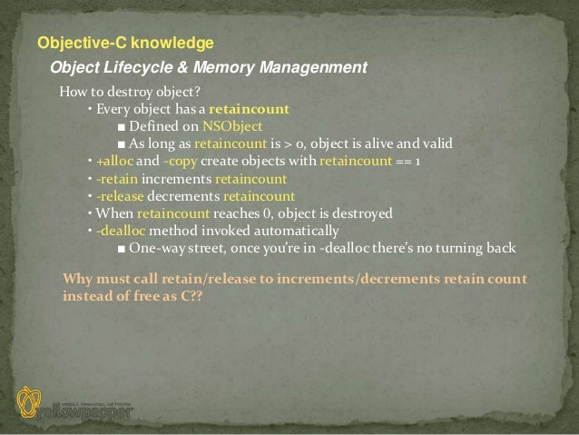 Objective-C knowledge Object Lifecycle & Memory Managenment  How to destroy object?     • Every object has a retaincount  ...