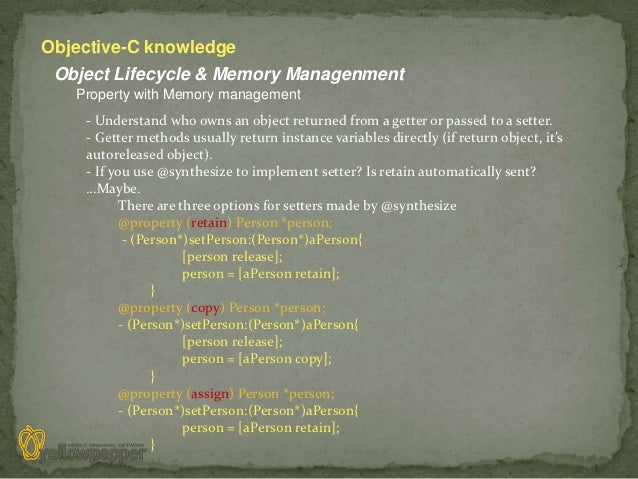 Objective-C knowledge Object Lifecycle & Memory Managenment   Property with Memory management    - Understand who owns an ...