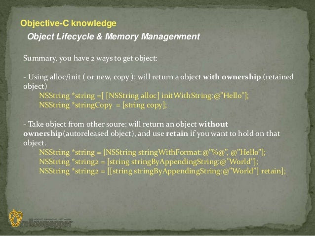 Objective-C knowledge Object Lifecycle & Memory ManagenmentSummary, you have 2 ways to get object:- Using alloc/init ( or ...