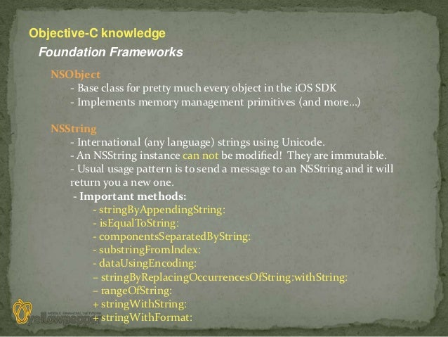 Objective-C knowledge Foundation Frameworks   NSObject      - Base class for pretty much every object in the iOS SDK      ...