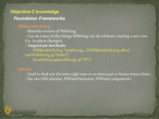Objective-C knowledge Foundation Frameworks   NSMutableString      - Mutable version of NSString.      - Can do some of th...