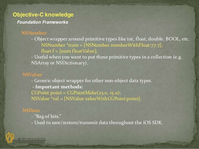 Objective-C knowledge Foundation Frameworks  NSNumber     - Object wrapper around primitive types like int, float, double,...