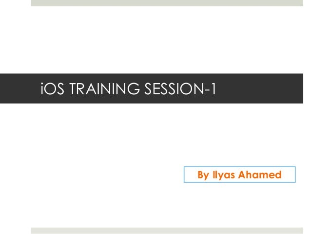 iOS TRAINING SESSION-1  By Ilyas Ahamed