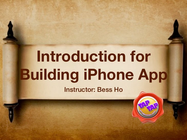 Introduction forBuilding iPhone App     Instructor: Bess Ho