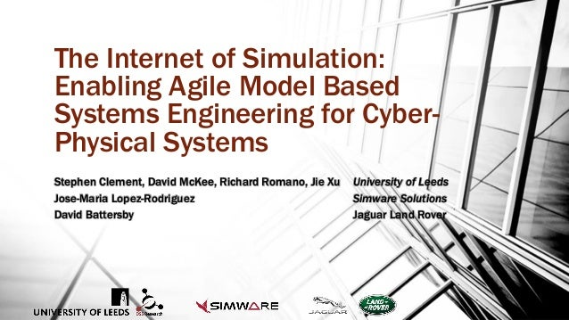 The Internet of Simulation: Enabling Agile Model Based Systems Engineering for Cyber- Physical Systems Stephen Clement, Da...