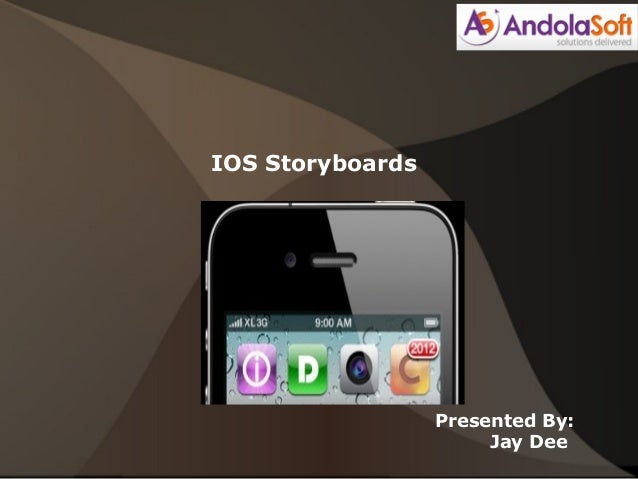 IOS Storyboards Presented By: Jay Dee
