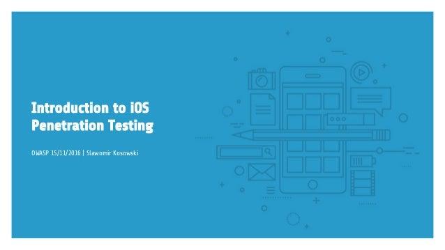 Introduction to iOS Penetration Testing OWASP 15/11/2016 | Slawomir Kosowski