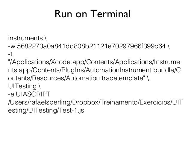 """Run on Terminal instruments  -w 5682273a0a841dd808b21121e70297966f399c64  -t """"/Applications/Xcode.app/Contents/Application..."""
