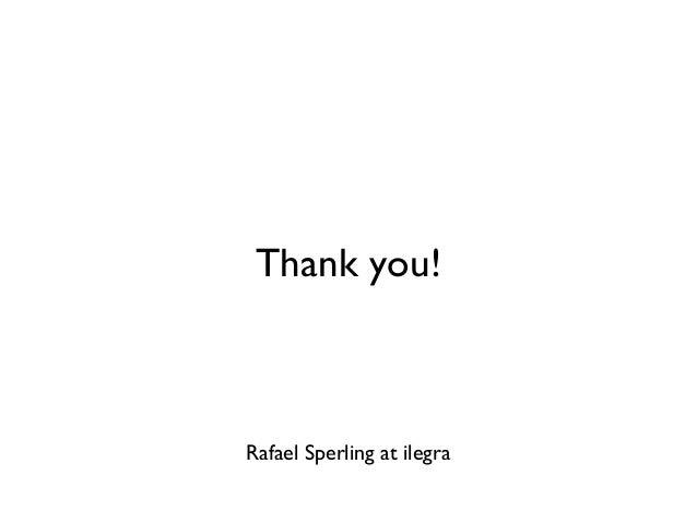 Thank you!  Rafael Sperling at ilegra
