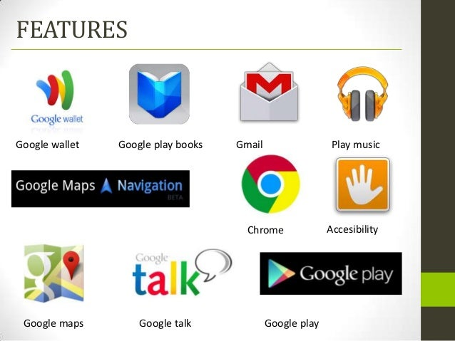 FEATURESGoogle wallet   Google play books   Gmail                  Play music                                      Chrome ...