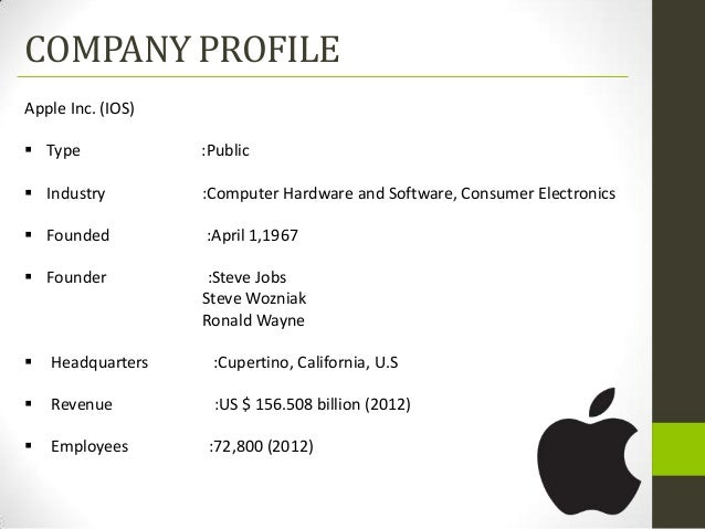 COMPANY PROFILEApple Inc. (IOS) Type             :Public Industry         :Computer Hardware and Software, Consumer Elec...
