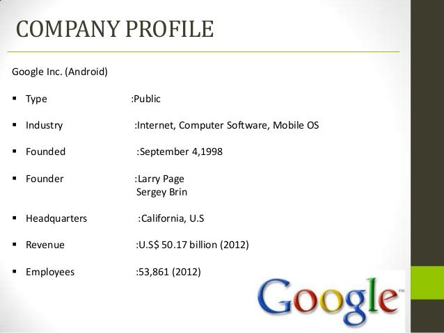 COMPANY PROFILEGoogle Inc. (Android) Type                  :Public Industry              :Internet, Computer Software, M...