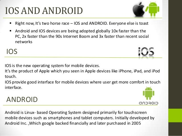 IOS AND ANDROID   Right now, It's two horse race – IOS and ANDROID. Everyone else is toast   Android and IOS devices are...