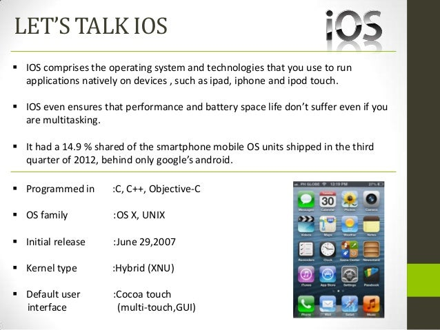 LET'S TALK IOS IOS comprises the operating system and technologies that you use to run  applications natively on devices ...