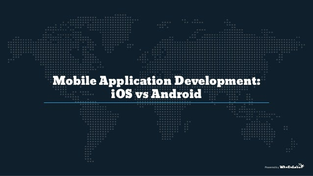 Mobile Application Development: iOS vs Android Powered by